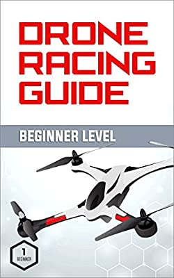 Drone Racing Guide - Beginner Level: The Complete Guide to Drone Racing Vol 1 by DRG Publicaitons