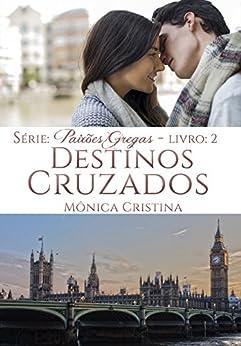 Destinos Cruzados (Série Paixões Gregas Livro 2) por [Cristina, Mônica]