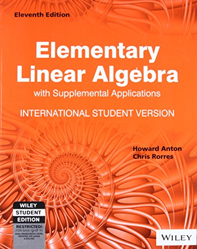 Elementary Linear Algebra With Supplemental Applications, 11 Edition