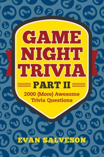 Game Night Trivia Part II: 2000 (More) Awesome Trivia Questions