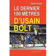 Le dernier 100 mètres d'Usain Bolt (French Edition)