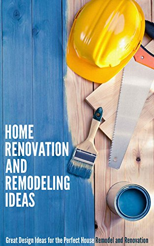 Home Renovation and Remodeling Ideas: Great Design Ideas for the Perfect House Remodel and Renovation by [Morrison, Debra]