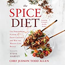 The Spice Diet: Use Powerhouse Flavor to Fight Cravings and Win the Weight-Loss Battle Audiobook by Judson Todd Allen, Steve Harvey - foreword Narrated by Judson Todd Allen