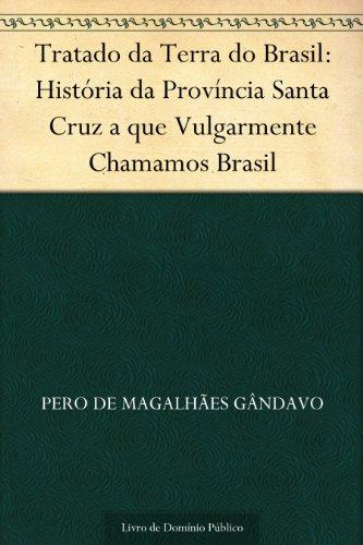 Tratado da Terra do Brasil: História da Província Santa Cruz a que Vulgarmente Chamamos Brasil