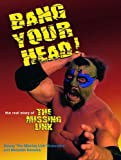 Bang Your Head: The Real Story of The Missing Link