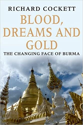 Blood, Dreams and Gold: The Changing Face of Burma: Richard