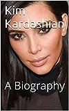 Kim Kardashian: A Biography