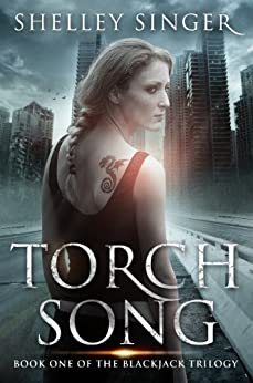 Torch Song: A Kickass Heroine, A Post-Apocalyptic World: Book One Of The Blackjack Trilogy by [Singer, Shelley]