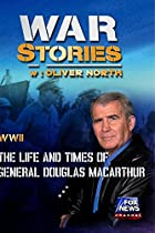 WAR STORIES WITH OLIVER NORTH: THE LIFE AND TIMES OF GENERAL DOUGLAS MACARTHUR
