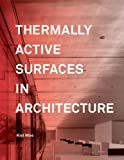 Thermally Active Surfaces in Architecture, Kiel Moe and Princeton Architectural Press Staff, 156898880X
