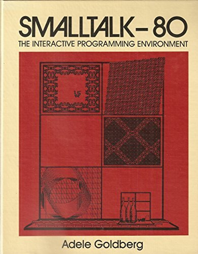 Smalltalk-80: The Interactive Programming Environment (Addison-Wesley series in computer science) (Best Graduate Computer Science Programs)