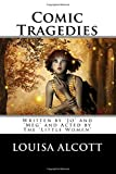 img - for Comic Tragedies: Written by 'Jo' and 'Meg' and Acted by The 'Little Women' book / textbook / text book