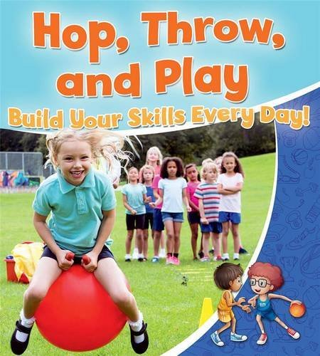 Hop, Throw, and Play: Build Your Skills Every Day! (Healthy Habits for a Lifetime) PDF