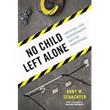 No Child Left Alone: Getting the Government Out of Parenting