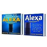 Alexa: 2 Manuscripts: How to Program and Build Your Smart Home with Alexa 2017 | Mark Diamond