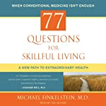 77 Questions for Skillful Living: A New Path to Extraordinary Health | Michael Finkelstein