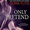Only Pretend Audiobook by Nora Flite Narrated by Samantha Cook