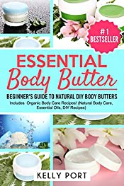 Essential Body Butter: Beginner's Guide To Natural DIY Body Butters - Includes Organic Body Care Recipes! (Natural Body Care, Essential Oils, DIY Recipes)