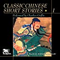 Classic Chinese Short Stories, Volume 1 Audiobook by Lin Yu Tang, Feng Meng-lung, P'u Sung-ling,  more Narrated by Charlton Griffin