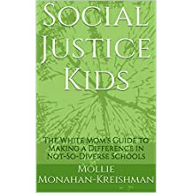 Social Justice Kids: The White Mom's Guide to Making a Difference in Not-So-Diverse Schools