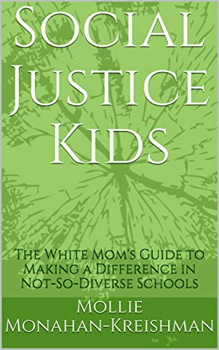 Social Justice Kids: The White Mom's Guide to Making a Difference in Not-So-Diverse Schools (English Edition)