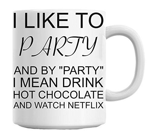 i-like-to-party-drink-hot-chocolate-watch-netflix-funny-mug