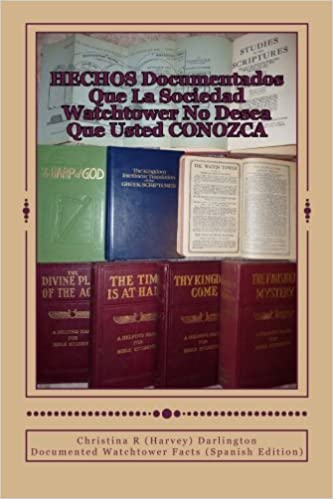 HECHOS Documentados Que La Sociedad Watchtower No Desea Que Usted CONOZCA: Documented Watchtower Facts (Spanish Edition): Christina R. (Harvey) Darlington: ...