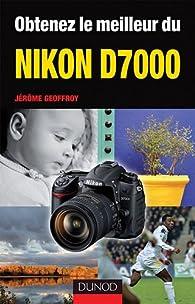 Obtenez le meilleur du Nikon D7000 par Jérôme Geoffroy