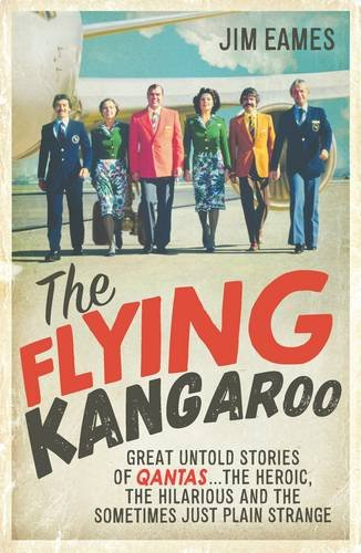 the-flying-kangaroo-great-untold-stories-of-qantas-the-heroic-the-hilarious-and-the-sometimes-just-p