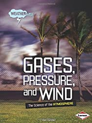 Gases, Pressure, and Wind: The Science of the Atmosphere (Weatherwise (Library))