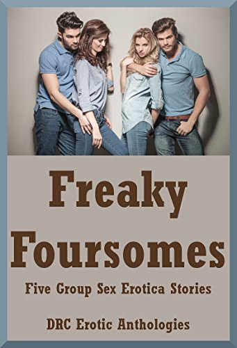 Freaky Foursomes: Five Group Sex Erotica Stories