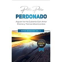 PERDONADO: Alguien Te Ha Cubierto Con Amor Eterno Y Tiernas Misericordias (Series Bendición nº 2) (Spanish Edition)