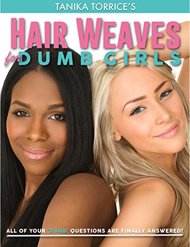 Hair Weaves for Dumb Girls: Everything you wanted to know about Hair Weaves. ALL OF YOUR