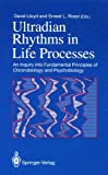 Ultradian Rhythms in Life Processes : Inquiry into Fundamental Principles of Chronobiology and Psychobiology, , 354019746X
