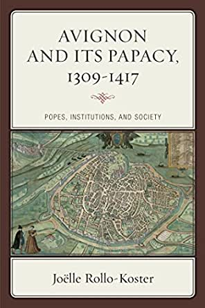 Avignon And Its Papacy 1309 1417 Popes Institutions And Society Critical Issues In World And International History Kindle Edition By Rollo Koster Joelle Religion Spirituality Kindle Ebooks Amazon Com