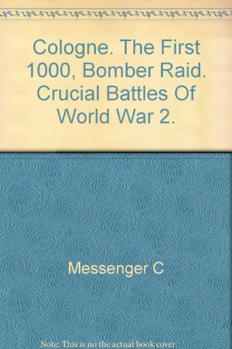 Cologne: The First 1000-Bomber Raid.