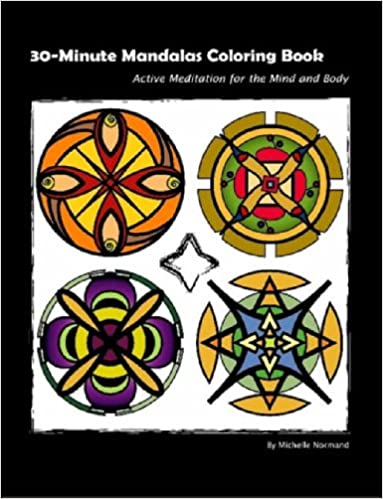 Amazon 30 Minute Mandalas Coloring Book Active Meditation For The Mind And Body OR Easy Through 9780615148427 Michelle Normand