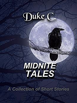 MidNite Tales: A Collection Of Short Stories by [C., Duke]