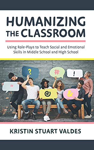 (Humanizing the Classroom: Using Role-Plays to Teach Social and Emotional Skills in Middle School and High School)