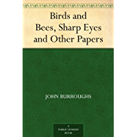 Birds and Bees, Sharp Eyes and Other Papers (免费公版书) (English Edition)