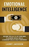 Emotional Intelligence: Become the Master of Your Mind to Acquire Social Skills, Leadership Skills & Self Confidence (Persuasion, Social Anxiety, Charisma, ... Rapport, Low Self Esteem, Small Talk)