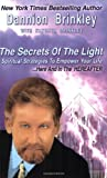 The Secrets of the Light: Spiritual Strategies to Empower Your Life... Here and in the Hereafter