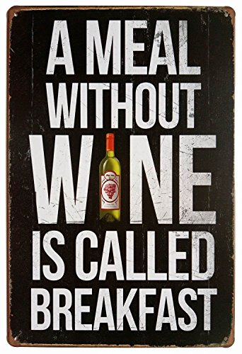 A Meal Without Wine is Called Breakfast, Metal Tin Sign, Vintage Plaque Bar Pub Home Wall Decor, 8 x 12 inch -