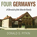 Four Germanys: A Chronicle of the Schorcht Family | Donald S. Pitkin