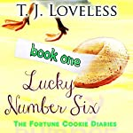 Lucky Number Six: Fortune Cookie Diaries, Book 1 | T.J. Loveless