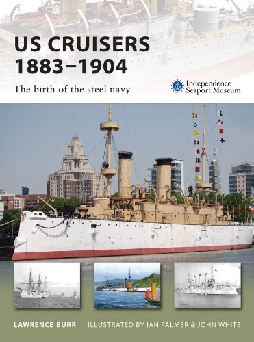 Cruiser Steel - US Cruisers 1883–1904: The birth of the steel navy (New Vanguard Book 143)