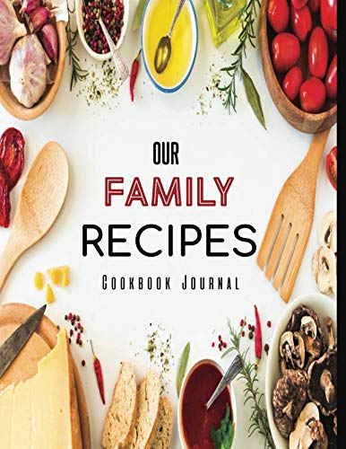 (Our Family Recipes Cookbook Journal )