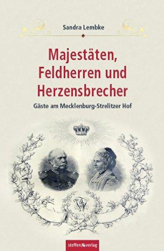Majestäten, Feldherren und Herzensbrecher: Gäste am Mecklenburg-Strelitzer Hof