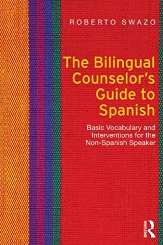 The Bilingual Counselor's Guide to Spanish: Basic Vocabulary and Interventions for the Non-Spanish (A Guide To Spanish)