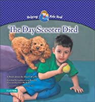 The Day Scooter Died: A Book about the Death of a Pet